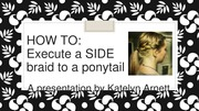 How to Execute a Side Braid to a Ponytail Presentation