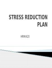 HRM 420 Week 4 Stress Reduction Plan.pptx