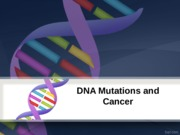Lecture 13 - DNA Mutations and Cancer