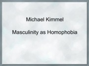 0316 class notes Michael Kimmel - Masculinity as Homophobia - Class Notes