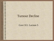 GOVT311 Lecture 5 Turnout Decline