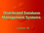 Distributed DBMS - CS712 Power Point Slides Lecture 35