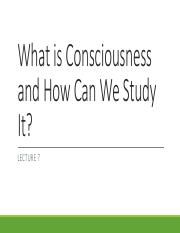 Lecture 7 What is Consciousness