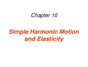 Ch 10 Simple Harmonic Motion and Elasticity