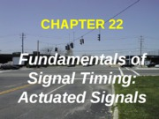 CHAPTER 22 - FUNDAMENTALS OF SIGNAL TIMING - ACTUATED CONTROL