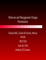 Motivate and Manage Change Presentation MGT426 wkg