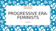 Progressive Era- Feminists