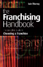 Iain Murray-The Franchising Handbook_ The Complete Guide to Choosing a Franchise-Kogan Page (2006)