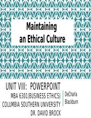 Unit VIII MBA 6301 pptx - Maintaining an Ethical Culture