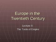COURSE, EUROPE IN THE TWENTIETH CENTURY, LECTURE 2, TOOLS OF EMPIRE(1)