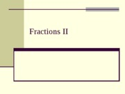 302A pp section 5.2 and 5.3 Fractions II