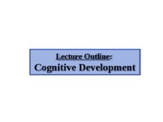 1. Cognitive Development - lecture outline