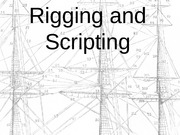 Rigging and Scripting