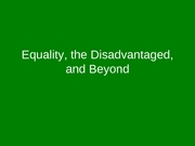 Equality, the Disadvantaged, and Beyond Cases