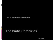 The Probe Chronicles