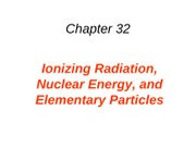 32 Ionizing Radiation, Nuclear Energy, and Elementary Particles