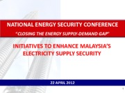 20120227_Initiatives To Enhance  Malaysias Electricity Supply Security_v2 4