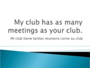 My_club_has_as_many_meetings_as_your.ppt
