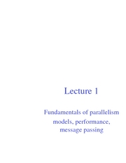 Lec01 Fundamentals of parallelism- models message passing performance