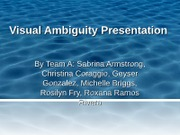 visual ambiguity power point presentation For more classes visit wwwindigohelpcom learning team assignment: visual ambiguity presentation locate an example of a visual ambiguity or distortion prepare an 8- to 12-slide microsoft® powerpoint® presentation with presenter notes in which you present your example to the rest of the class.