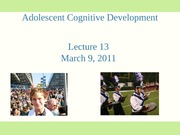 Lecture 13 Adolescent Cognitive Development 2011_student_slides