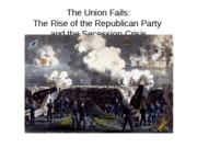 The Union Fails the Rise of the Republican Party and Secession
