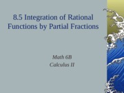 8.5 Integration of Rational Functions by Partial Fractions