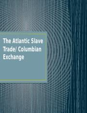 The_Atlantic_Slave_Trade_and_Columbian_Exchange.pptx