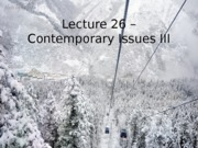 Lecture 26 – Contemporary Issues III