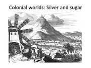 ppt 06 Colonial worlds silver sugar