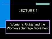 LECTURE 6, WOMENS RIGHTS AND WOMENS SUFFRAGE