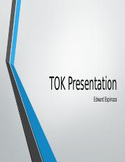 Edward Espinoza TOK Presentation (To be accompanied by note cards).pptx
