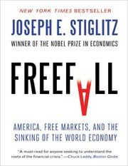 Joseph E. Stiglitz Freefall America, Free Markets, and the Sinking of the World Economy  2010
