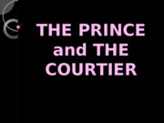 THE PRINCE AND THE COURTIER