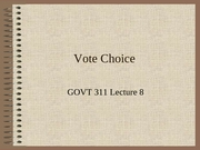 GOVT311 Lecture 8 Vote Choice