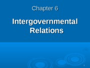 Class 6 - Intergovernmental Relations (ch 6)