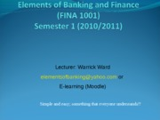 Elements_of_Banking_and_Finance_FINA_1001_-_Week_1_new.ppt_-_Semester_1_2010-11_