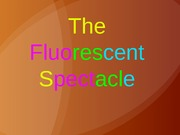 The Fluorescent Spectacle Final Presentation