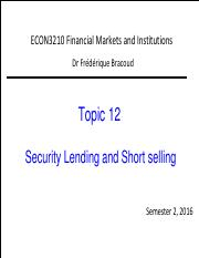 2016 sem2 econ3210 Topic 12 Security lending and Short selling.pdf