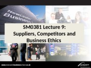 SM0381 Lecture 9 Suppliers, Competitors and Business Ethics
