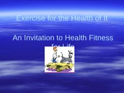 Chap 11 Exercise for the Health of It