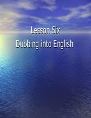 Lesson Six ST 4-15 Dubbing into English.ppt