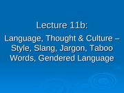 Ling 21 - Lecture 11b - Language, Thought & Culture - Style, Slang, Jargon, Taboo Words, Genndered L