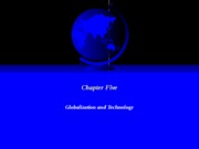 Chapter Five - Globalization & Technology