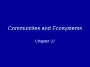 Chapter 37 - Communities and Ecosystems
