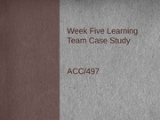 ACC 497 Week 5 Learning Team Case Study Presentation - SAMPLE