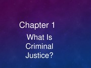 Intro to Criminal Justice Ch 1 - What is Criminal Justice