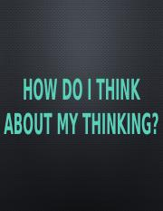 2-HOW-DO-I-THINK-OF-MY-THINKING.pptx