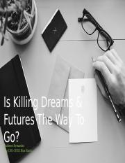Is killing dreams & futures the way to go_.pptx