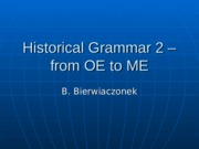 Historical Grammar 2  From OE to ME